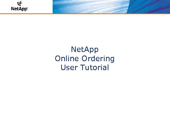 Net. App Online Ordering User Tutorial