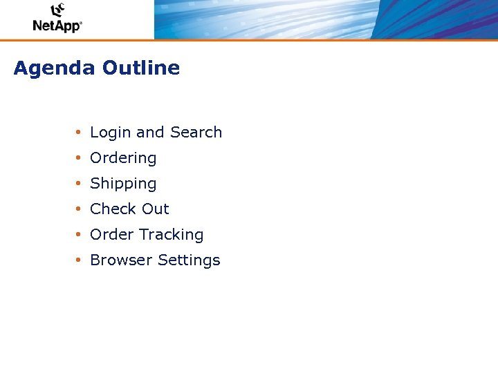 Agenda Outline • Login and Search • Ordering • Shipping • Check Out •