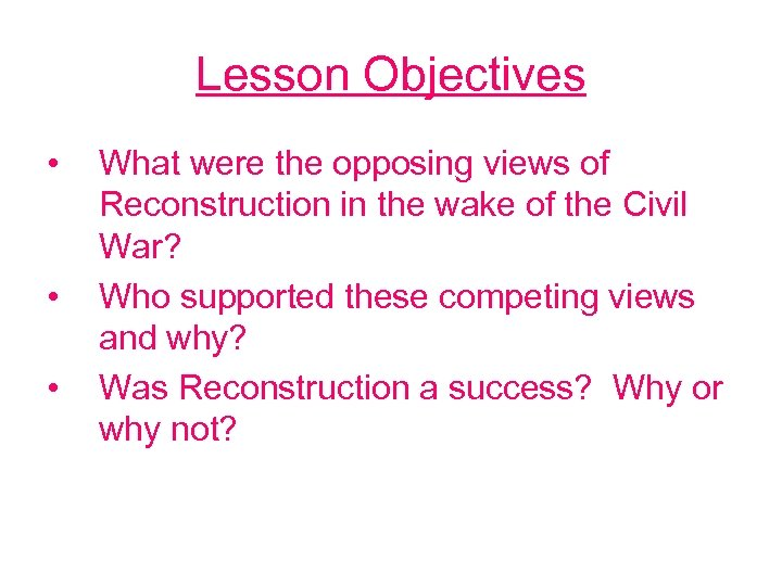 Lesson Objectives • • • What were the opposing views of Reconstruction in the