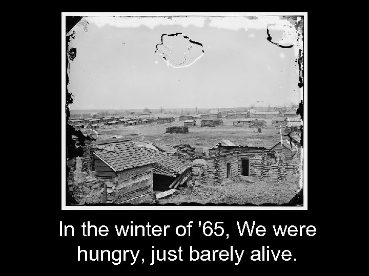 In the winter of '65, We were hungry, just barely alive.