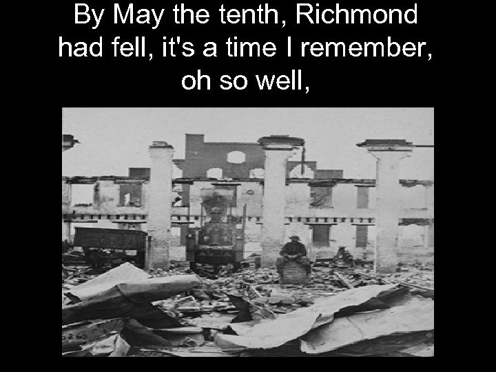 By May the tenth, Richmond had fell, it's a time I remember, oh so