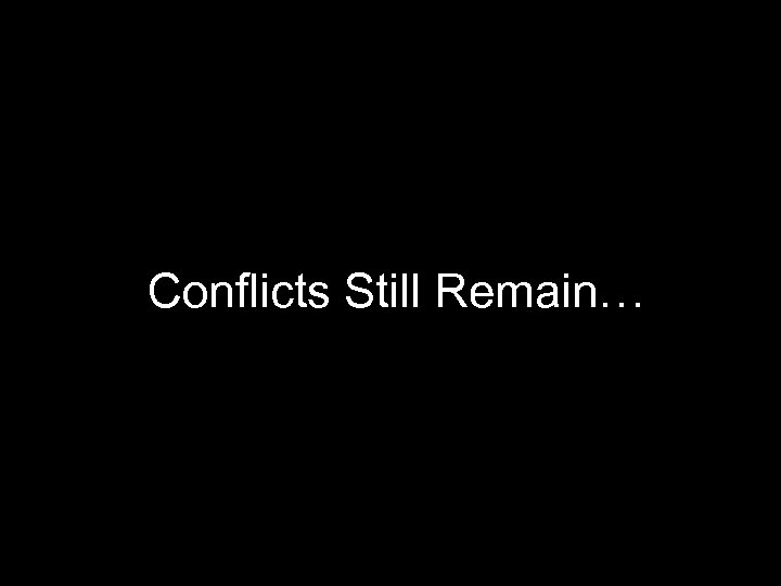 Conflicts Still Remain…