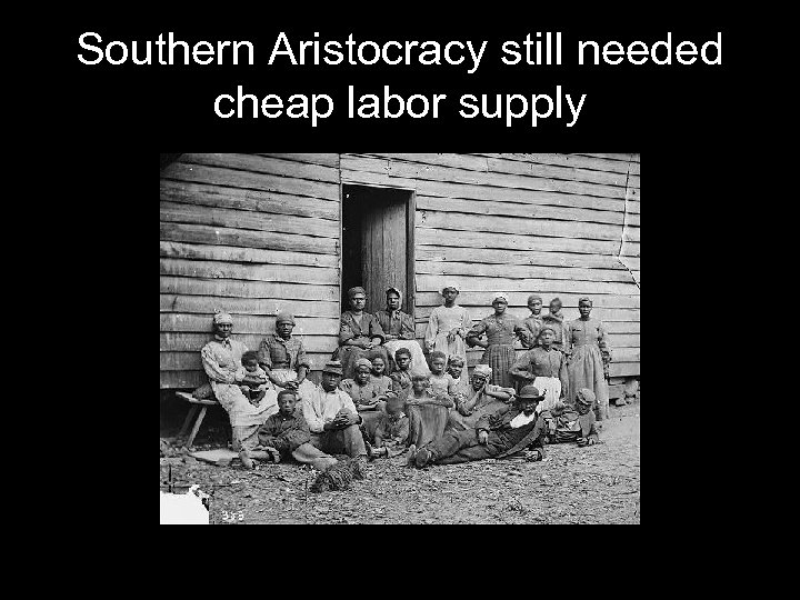 Southern Aristocracy still needed cheap labor supply
