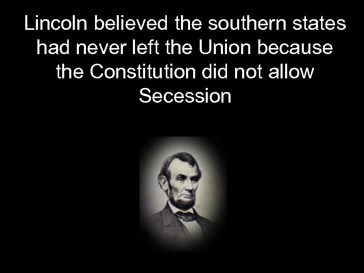 Lincoln believed the southern states had never left the Union because the Constitution did