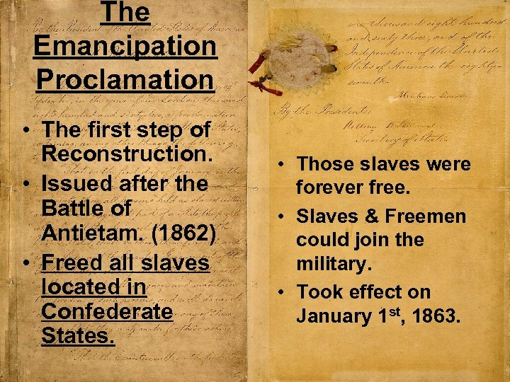 The Emancipation Proclamation • The first step of Reconstruction. • Issued after the Battle