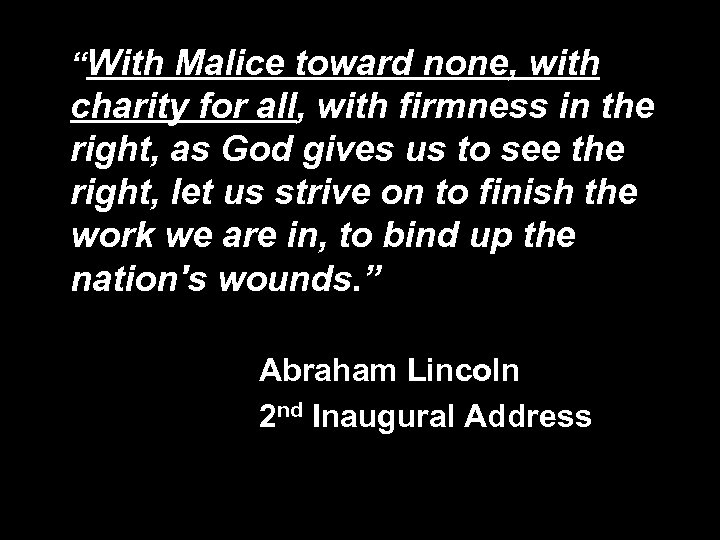 """""""With Malice toward none, with charity for all, with firmness in the right, as"""