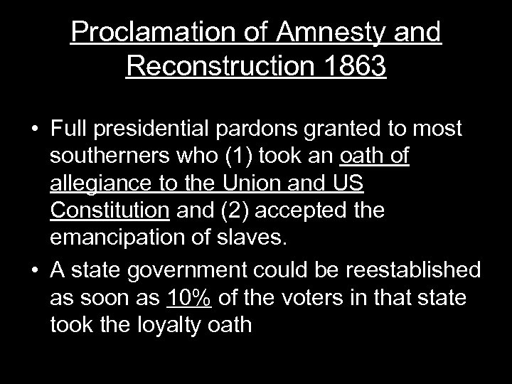 Proclamation of Amnesty and Reconstruction 1863 • Full presidential pardons granted to most southerners