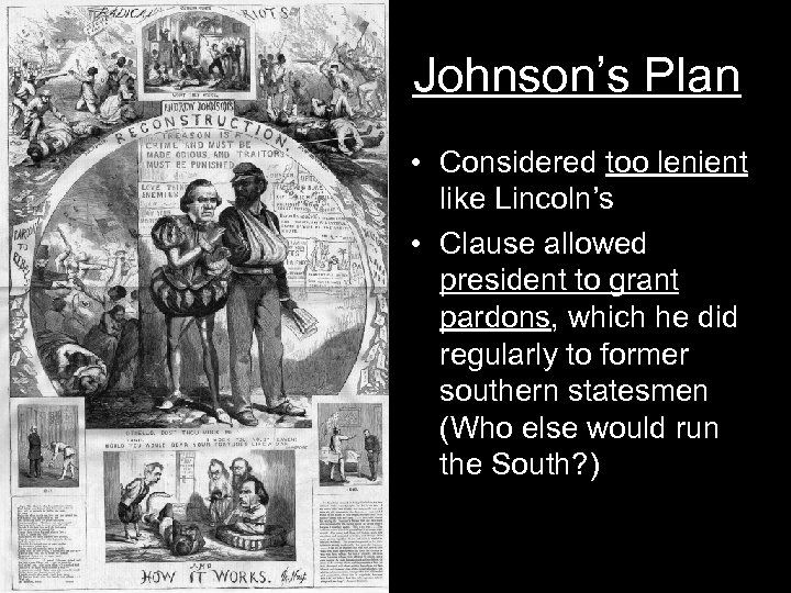 Johnson's Plan • Considered too lenient like Lincoln's • Clause allowed president to grant