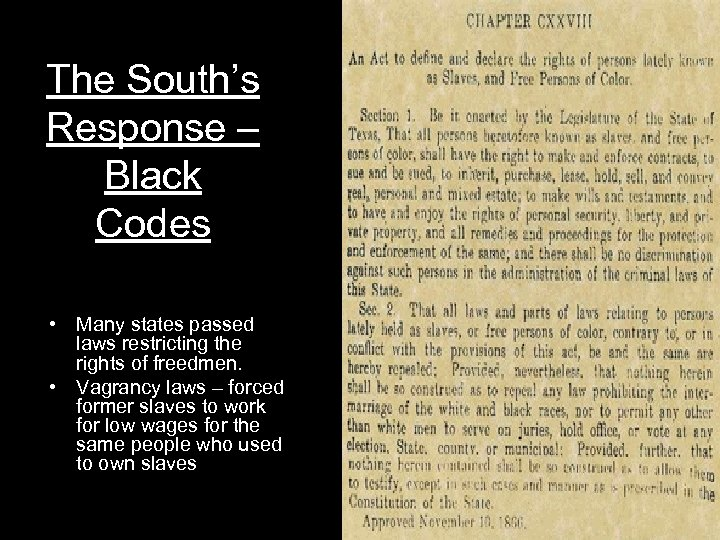 The South's Response – Black Codes • Many states passed laws restricting the rights