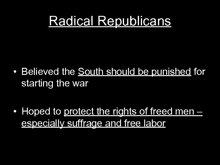 Radical Republicans • Believed the South should be punished for starting the war •