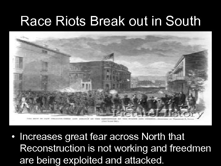 Race Riots Break out in South • Increases great fear across North that Reconstruction