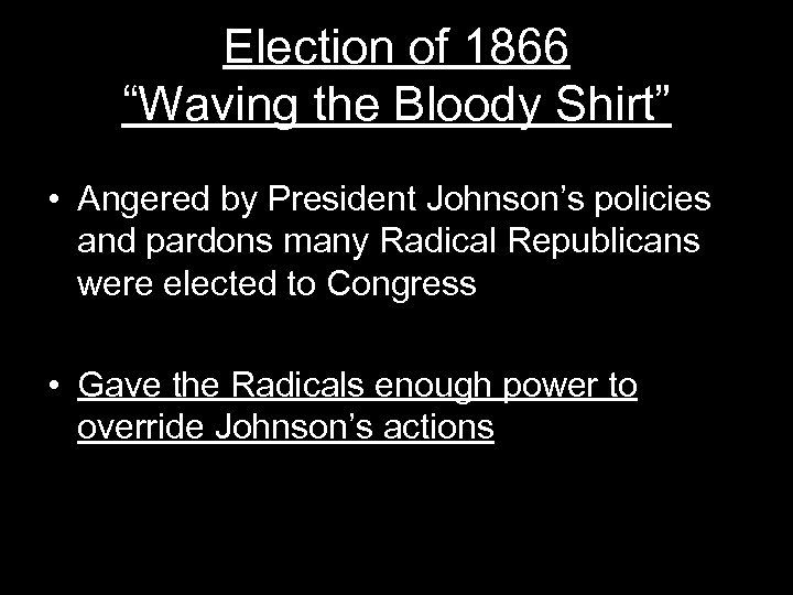 """Election of 1866 """"Waving the Bloody Shirt"""" • Angered by President Johnson's policies and"""