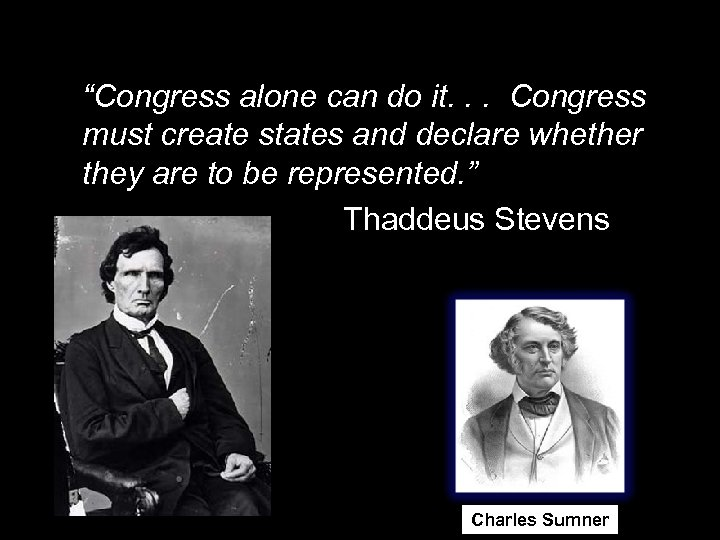 """""""Congress alone can do it. . . Congress must create states and declare whether"""