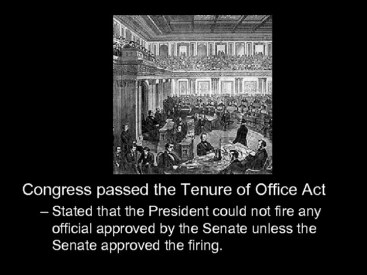 Congress passed the Tenure of Office Act – Stated that the President could not