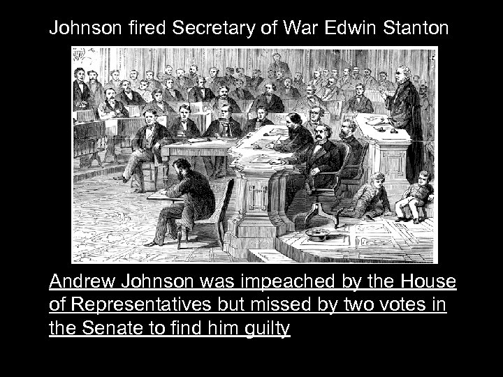 Johnson fired Secretary of War Edwin Stanton Andrew Johnson was impeached by the House