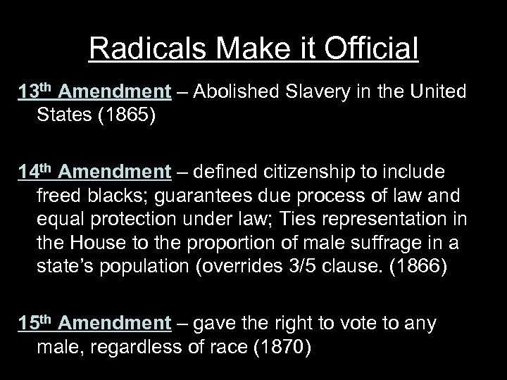 Radicals Make it Official 13 th Amendment – Abolished Slavery in the United States