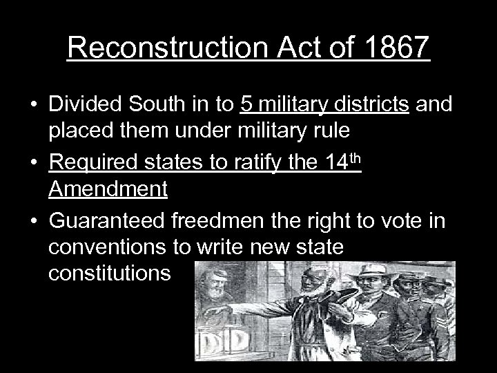 Reconstruction Act of 1867 • Divided South in to 5 military districts and placed