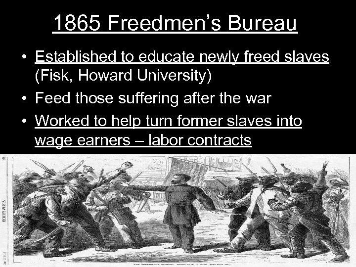 1865 Freedmen's Bureau • Established to educate newly freed slaves (Fisk, Howard University) •
