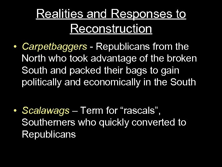 Realities and Responses to Reconstruction • Carpetbaggers - Republicans from the North who took