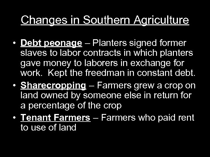 Changes in Southern Agriculture • Debt peonage – Planters signed former slaves to labor