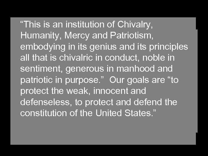 """""""This is an institution of Chivalry, Humanity, Mercy and Patriotism, """"We hold this to"""