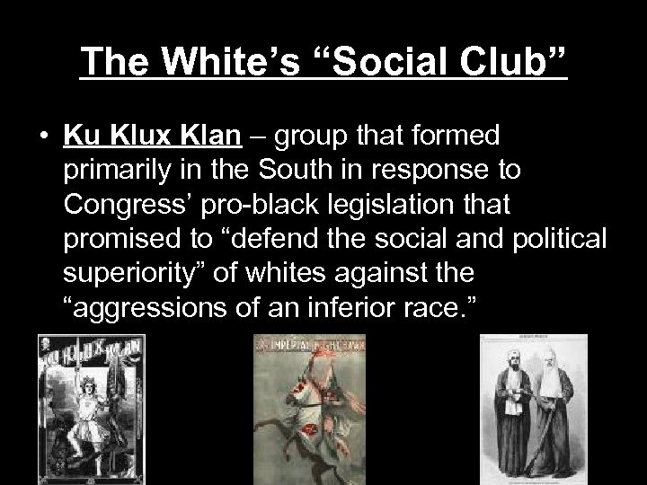 """The White's """"Social Club"""" • Ku Klux Klan – group that formed primarily in"""