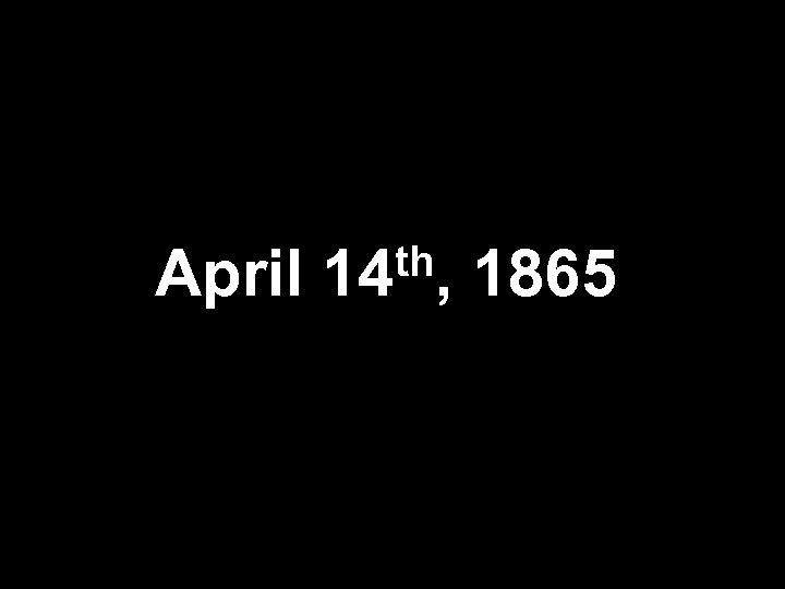 April th, 14 1865