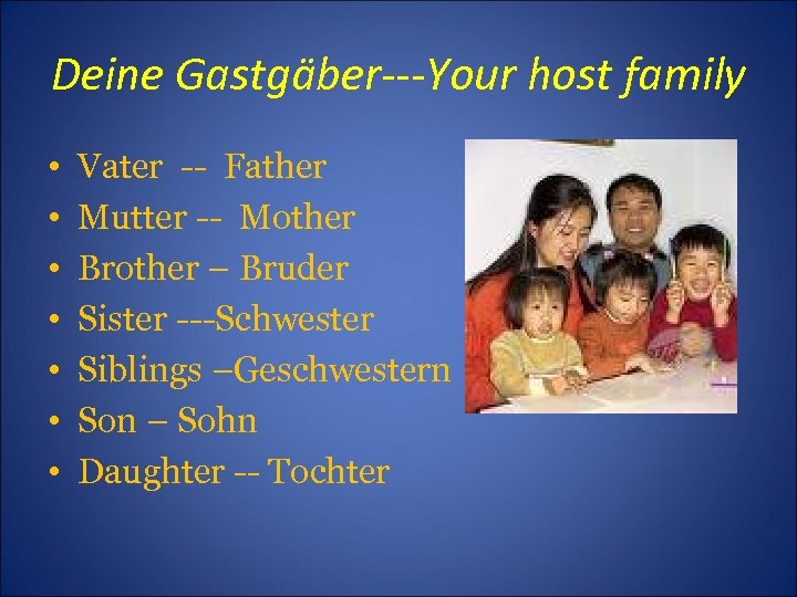 Deine Gastgäber---Your host family • • Vater -- Father Mutter -- Mother Brother –