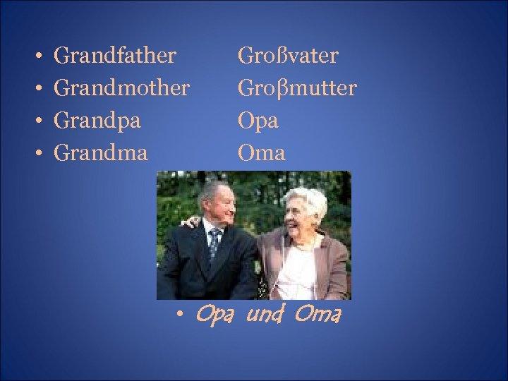 • • Grandfather Grandmother Grandpa Grandma Großvater Groβmutter Opa Oma • Opa und