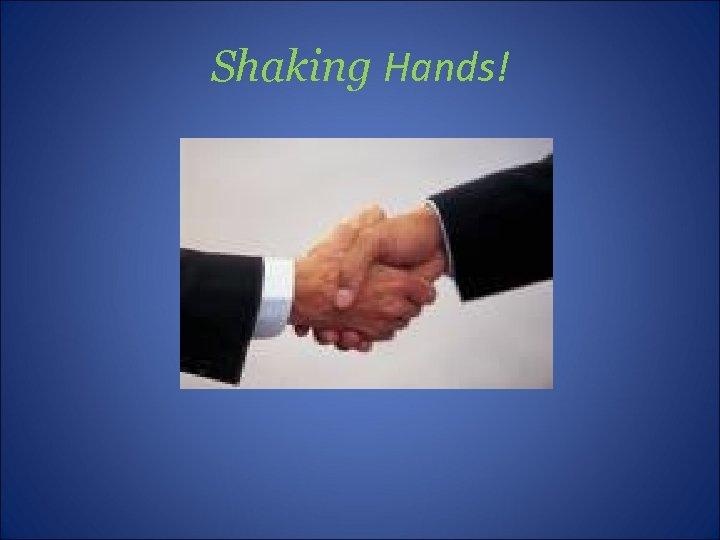 Shaking Hands!