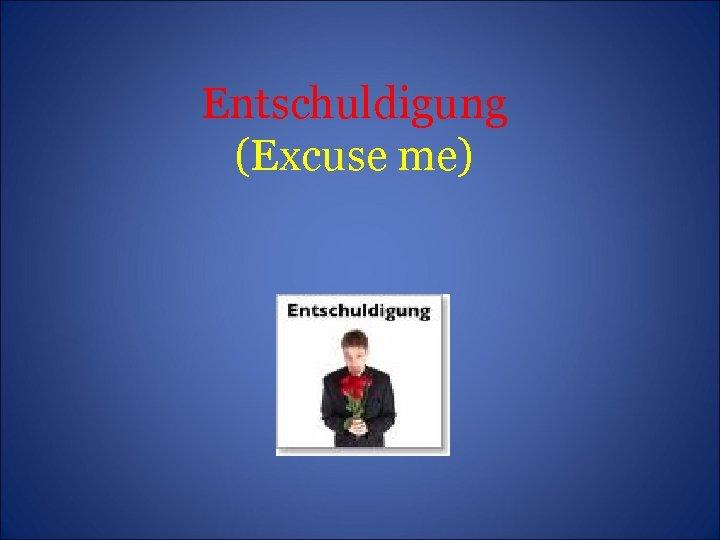 Entschuldigung (Excuse me)