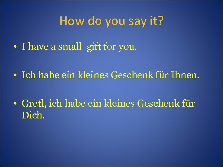 How do you say it? • I have a small gift for you. •