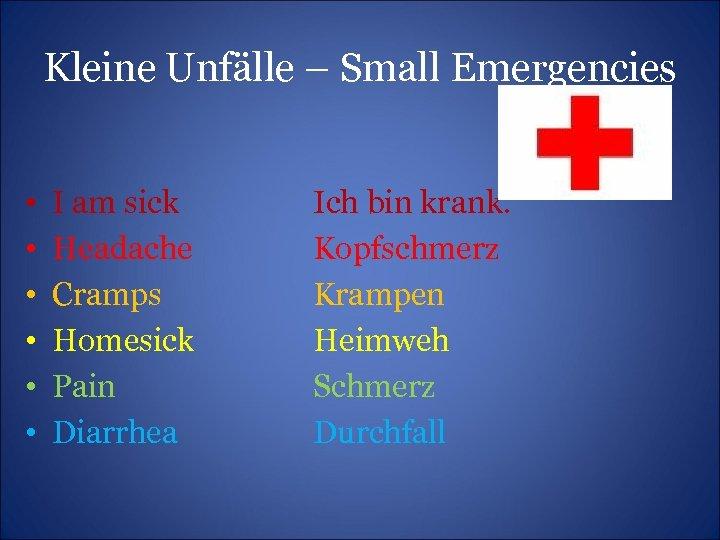 Kleine Unfälle – Small Emergencies • • • I am sick Headache Cramps Homesick