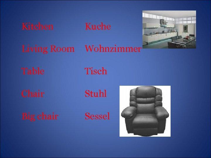 Kitchen Kuche Living Room Wohnzimmer Table Tisch Chair Stuhl Big chair Sessel