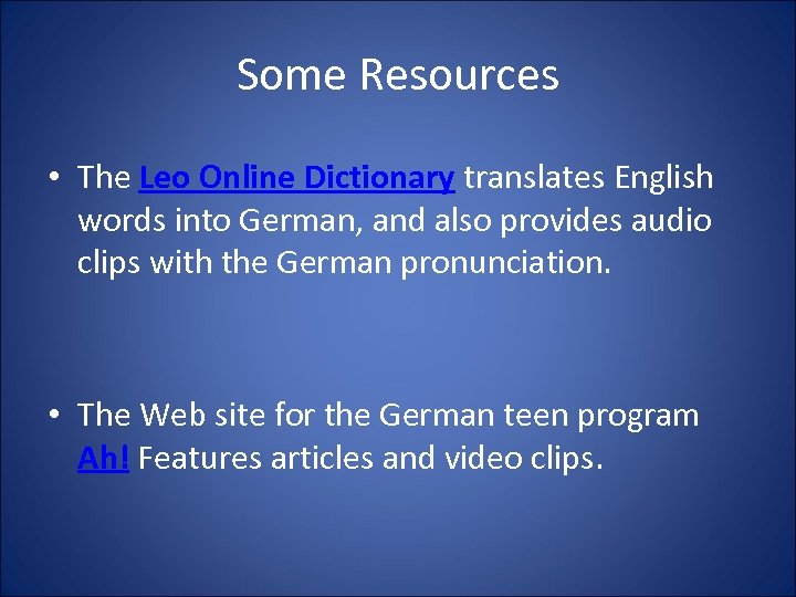 Some Resources • The Leo Online Dictionary translates English words into German, and also