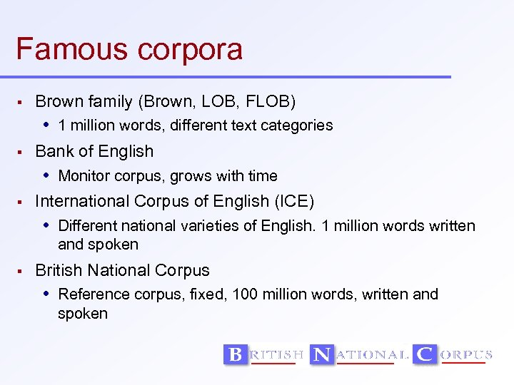 Famous corpora Brown family (Brown, LOB, FLOB) 1 million words, different text categories Bank