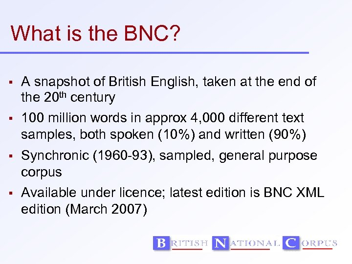 What is the BNC? A snapshot of British English, taken at the end of
