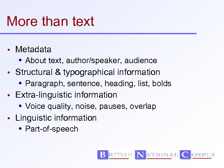 More than text Metadata About text, author/speaker, audience Structural & typographical information Paragraph, sentence,