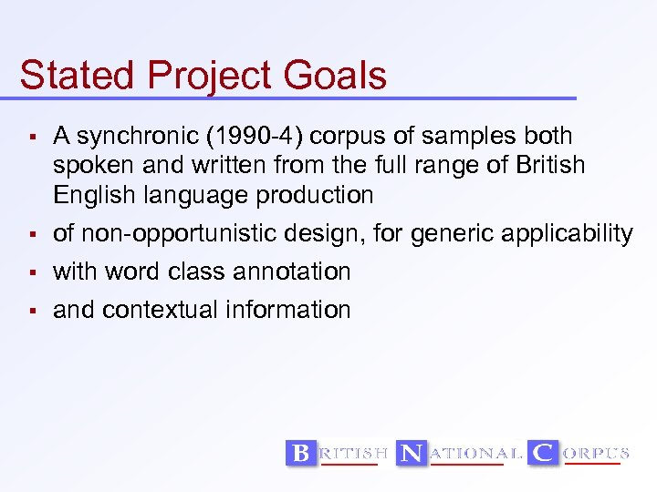 Stated Project Goals A synchronic (1990 -4) corpus of samples both spoken and written