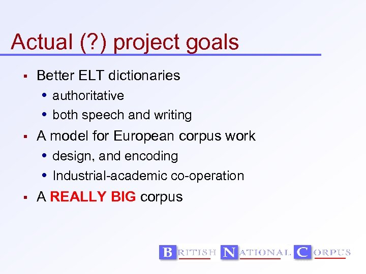 Actual (? ) project goals Better ELT dictionaries authoritative both speech and writing A