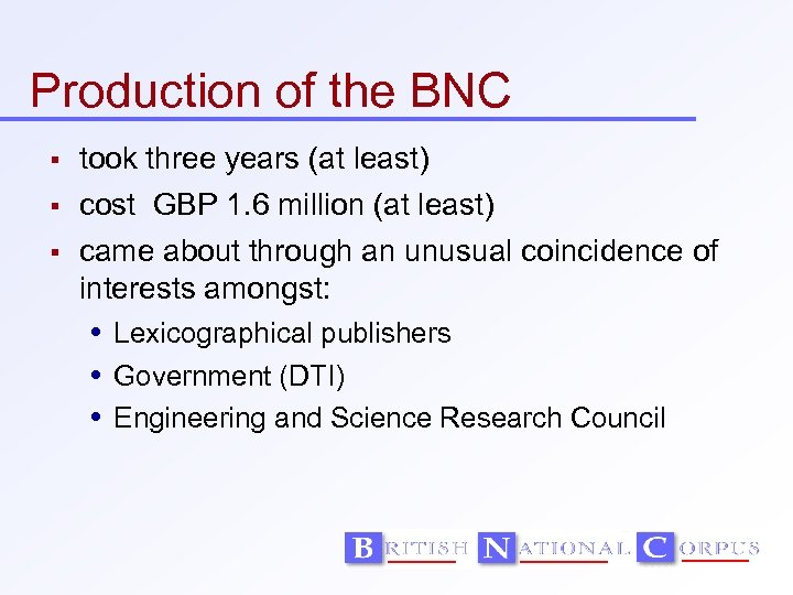 Production of the BNC took three years (at least) cost GBP 1. 6 million