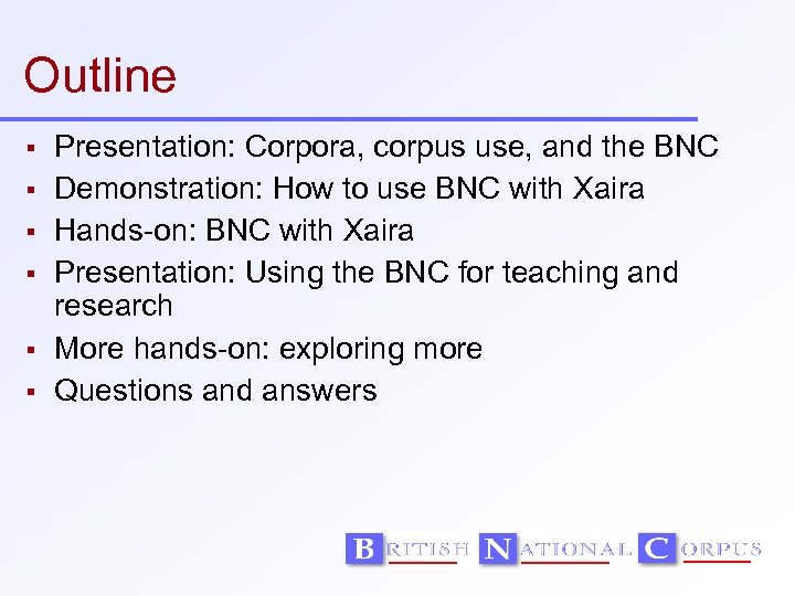 Outline Presentation: Corpora, corpus use, and the BNC Demonstration: How to use BNC with