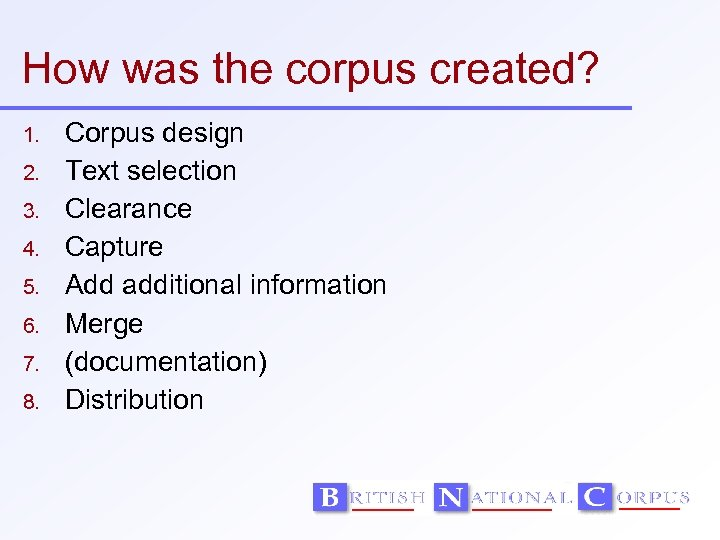 How was the corpus created? 1. 2. 3. 4. 5. 6. 7. 8. Corpus