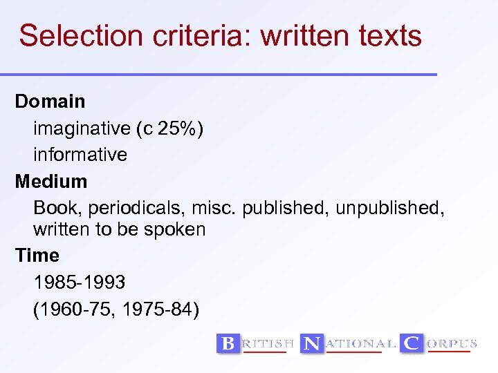 Selection criteria: written texts Domain imaginative (c 25%) informative Medium Book, periodicals, misc. published,