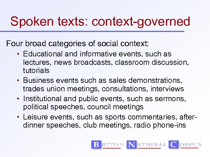 Spoken texts: context-governed Four broad categories of social context: • Educational and informative events,
