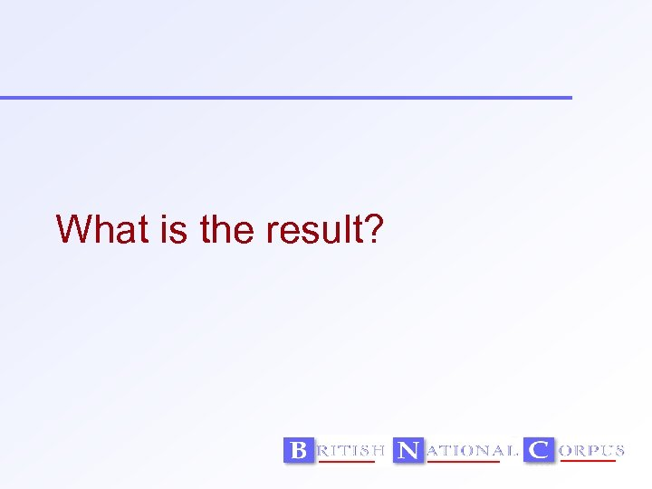 What is the result?