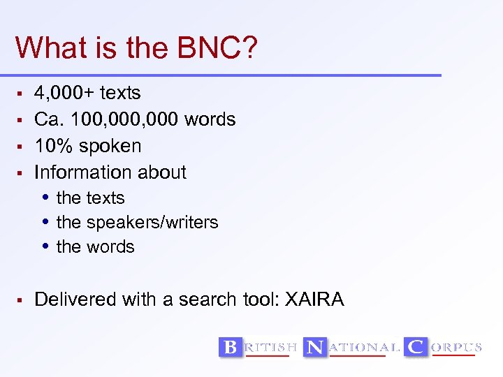 What is the BNC? 4, 000+ texts Ca. 100, 000 words 10% spoken Information