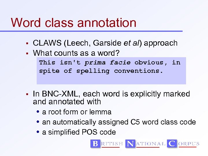 Word class annotation CLAWS (Leech, Garside et al) approach What counts as a word?