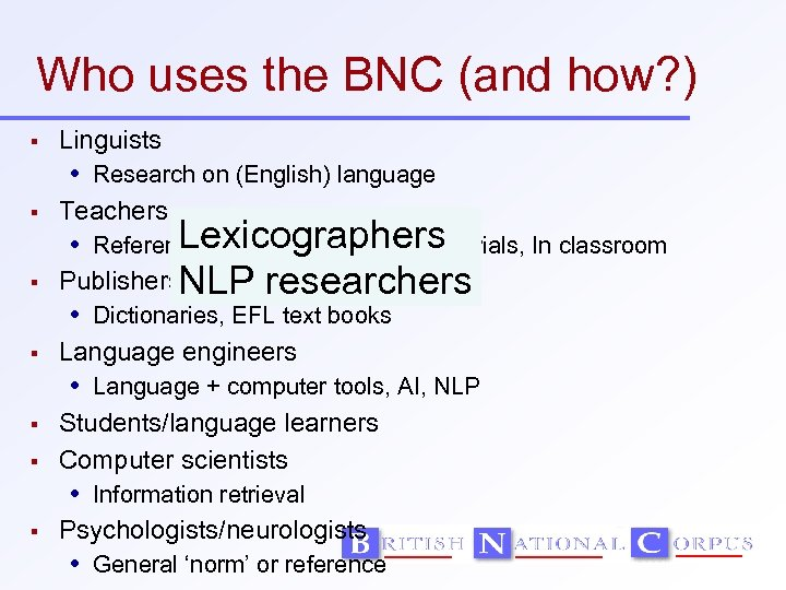 Who uses the BNC (and how? ) Linguists Research on (English) language Teachers Lexicographers