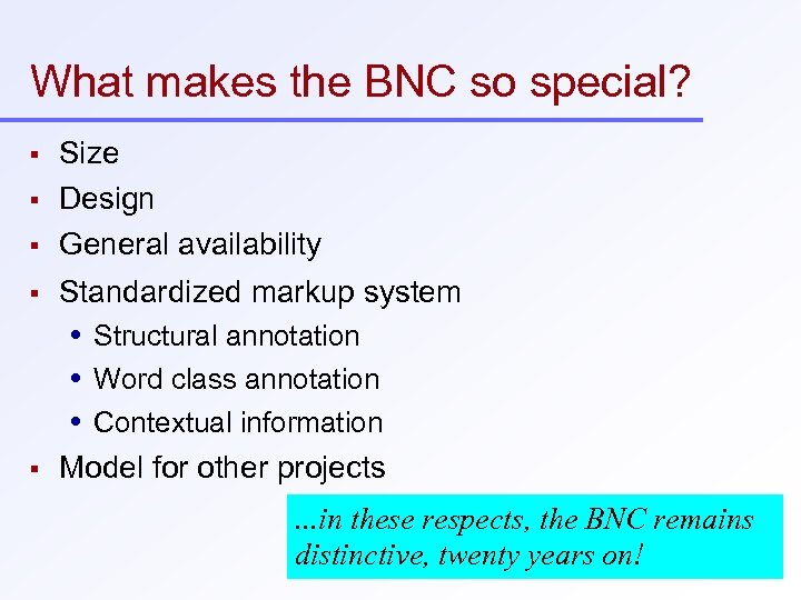 What makes the BNC so special? Size Design General availability Standardized markup system Structural